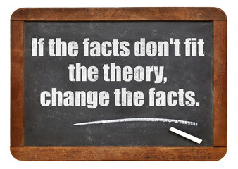 if the facts do not fit the theory
