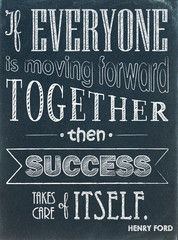 If Everyone is Moving Forward Together .... (Henry Ford success)