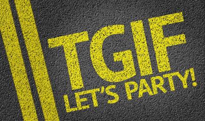 TGIF Let's Party written on the road