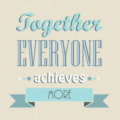 Together Everyone Achieves More (team teamwork collaboration)