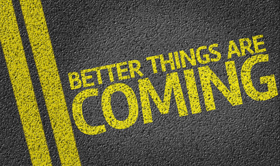 Better Things are Coming written on the road
