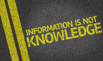 Information is not Knowledge written on the road