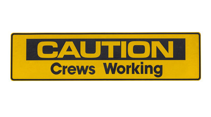 Caution Crews Working Sign