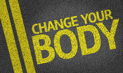 Change Your Body written on the road