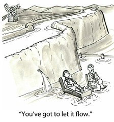 """You've got to let it flow."""