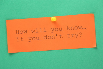 How will you know if you don't try? paper reminder
