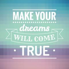 Make your dreams will come true