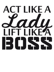 Text Logo Act like a Lady lift like a Boss