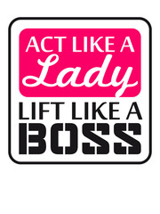 Logo Design Act like a Lady lift like a Boss