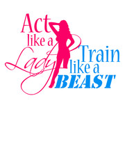 Girl Act like a Lady train like a Beast