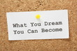 What You Dream You Can Become on a cork notice board