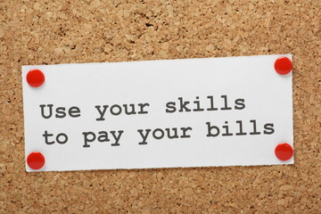 Use Your Skills to Pay Your Bills Reminder on a notice board
