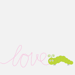 Caterpillar insect. Dash word Love. Card Flat design.