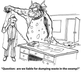 """... are we liable for dumping waste in the swamp?"""
