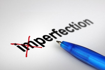 Changing the meaning of word. Imperfection into Perfection.