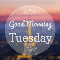 Good Morning Tuesday on Eiffle Paris blur background