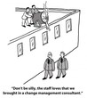 """""""...The staff loves ... a change management consultant."""""""