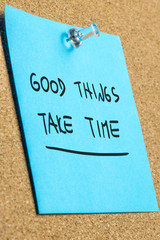 Good thinks take time