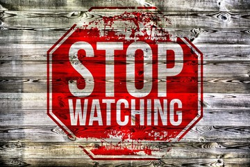 STOP WATCHING - Holzschild