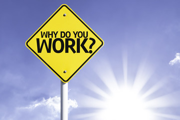 Why do you Work? road sign with sun background