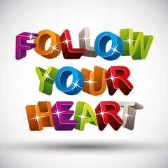 Follow your heart phrase made with 3d colorful letters isolated