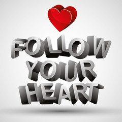 Follow your heart phrase made with 3d letters and red heart