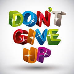 Do not give up phrase made with 3d colorful letters isolated