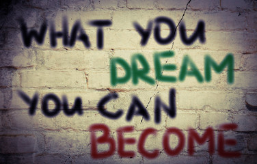 What You Dream You Can Become Concept