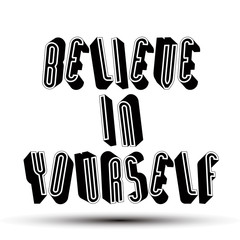 Believe in Yourself phrase, 3d retro style geometric