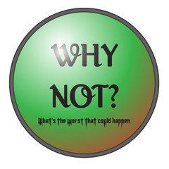 A 'Why Not' big green button
