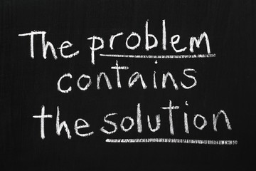 The Problem contains the Solution written on a blackboad