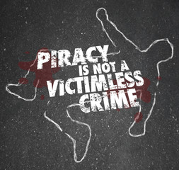 Piracy Is Not a Victimless Crime Chalk Outline Copyright Violati