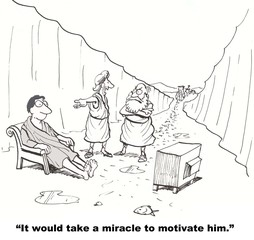 """It would take a miracle to motivate him."""