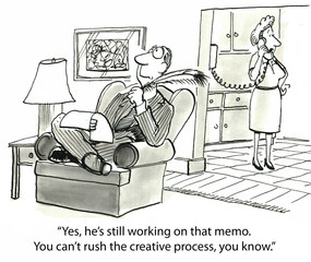 """... still working on that memo.  Can't rush creative process."""
