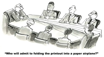 """Who will admit to folding this printout into a paper airplane?"""