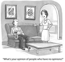 """What's your opinion of people who have no opinions?"""