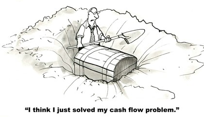 """I think I just solved my cash flow problem."""