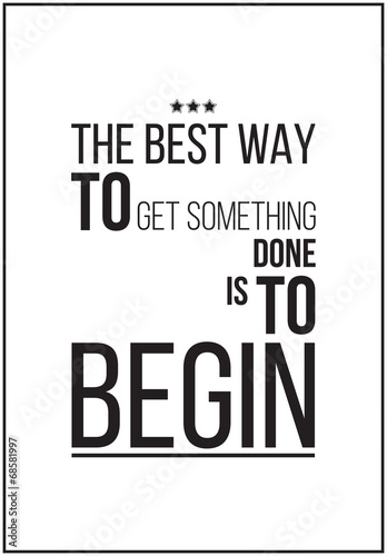 The best way to get something is to begin. Motivational poster o