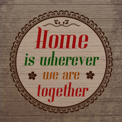 Home is wherever we are toghether