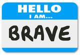 Hello I Am Brave Name Tag Sticker Courage Fearless Confidence poster