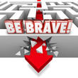 Be Brave Arrow Breaking Maze Wall Confidence Courage