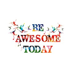 Be awesome today inscription