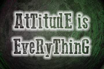 Attitude Is Everything Concept