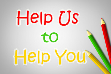Help Us To Help You Concept