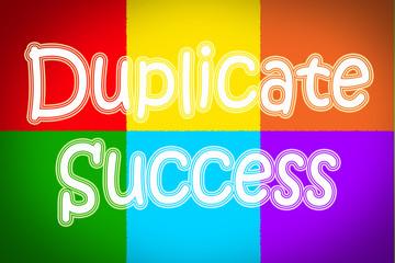 Duplicate Success Concept