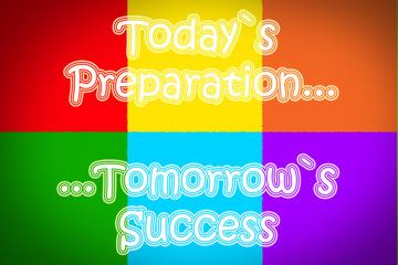 Today's Preparation Tomorrow's Success Concept