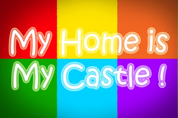 My Home Is My Castle Concept