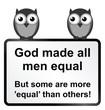 Monochrome God made all men equal sign