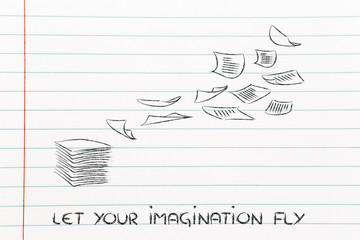 set your imagination free, pile of documents flying away
