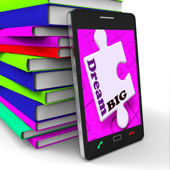 Dream Big Smartphone Shows Optimistic Goals And Ambitions